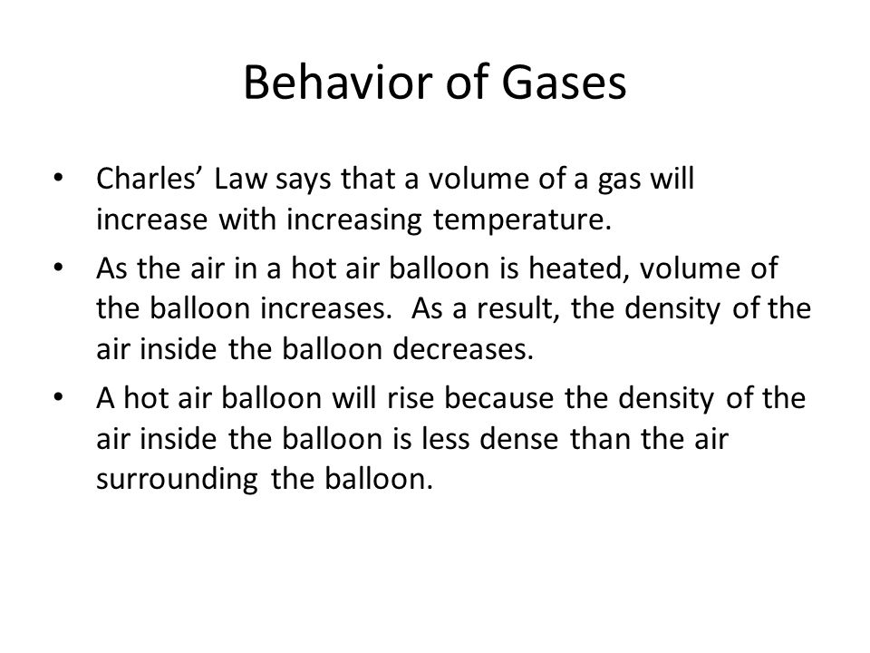 Behavior of GasesCharles' Law says that a volume of a gas will increase with increasing temperature.
