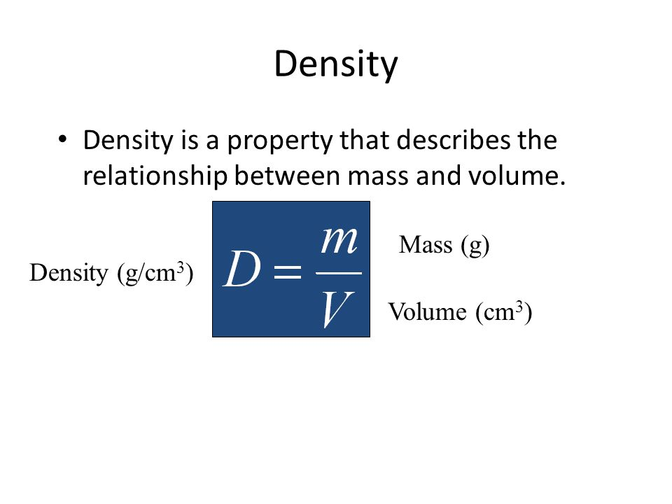 DensityDensity is a property that describes the relationship between mass and volume. Mass (g) Density (g/cm3)