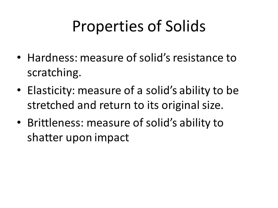 Properties of Solids Hardness: measure of solid's resistance to scratching.