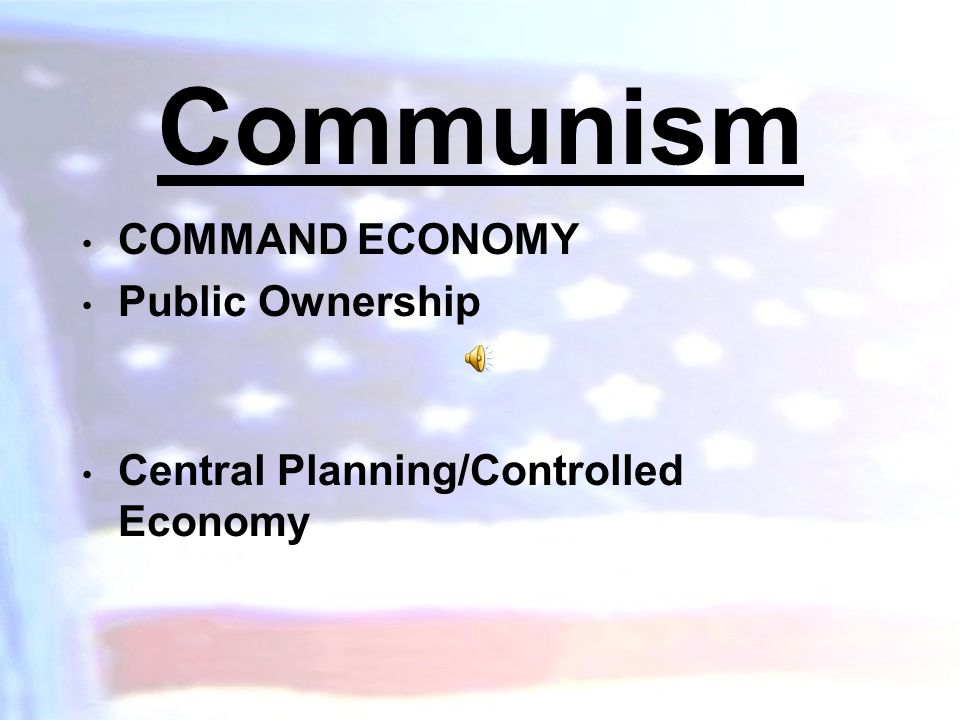 Communism COMMAND ECONOMY Public Ownership