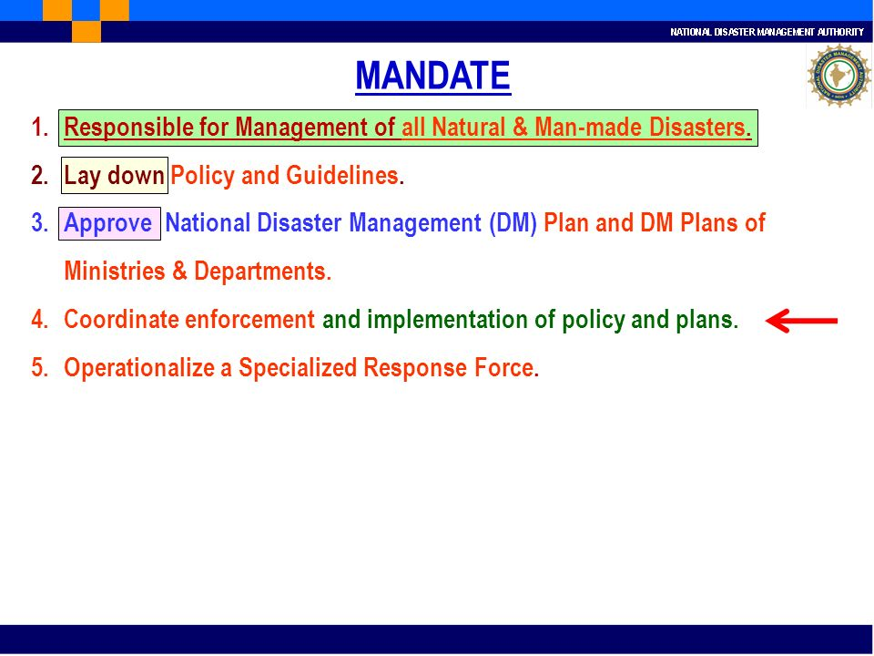 MANDATEResponsible for Management of all Natural & Man-made Disasters. Lay down Policy and Guidelines.
