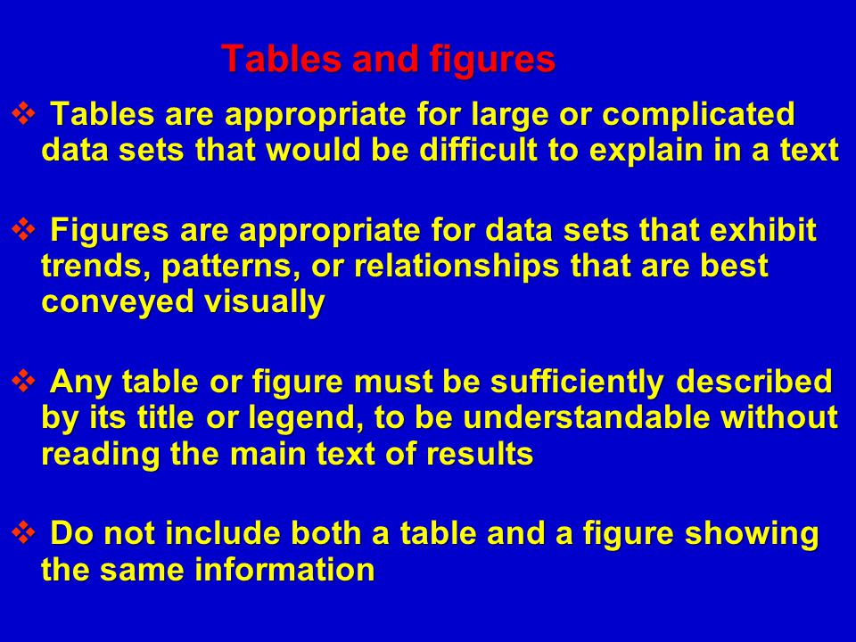 Tables and figures Tables are appropriate for large or complicated data sets that would be difficult to explain in a text.
