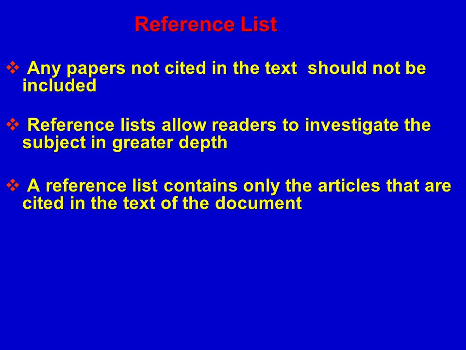 Reference List Any papers not cited in the text should not be included