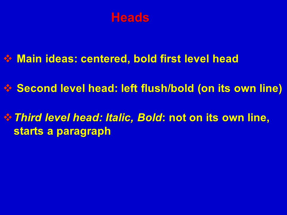 Heads Main ideas: centered, bold first level head