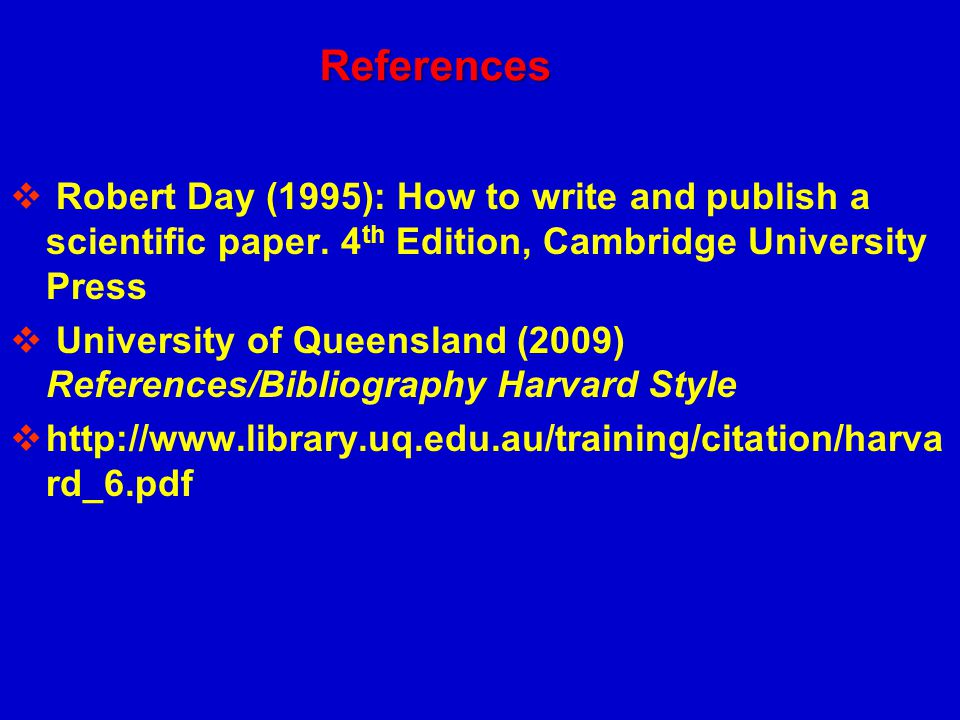 References Robert Day (1995): How to write and publish a scientific paper. 4th Edition, Cambridge University Press.