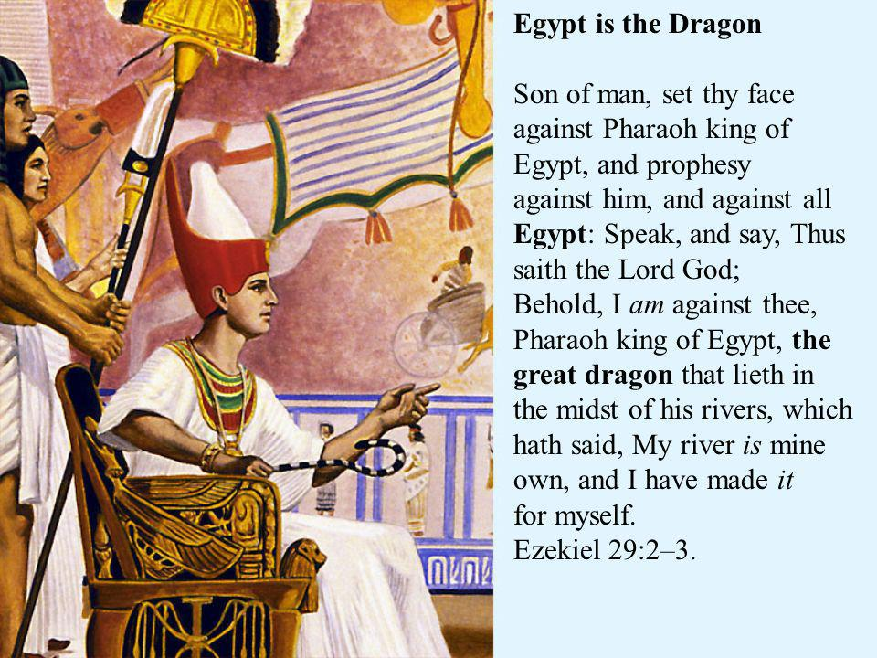Egypt is the Dragon Son of man, set thy face against Pharaoh king of Egypt, and prophesy.