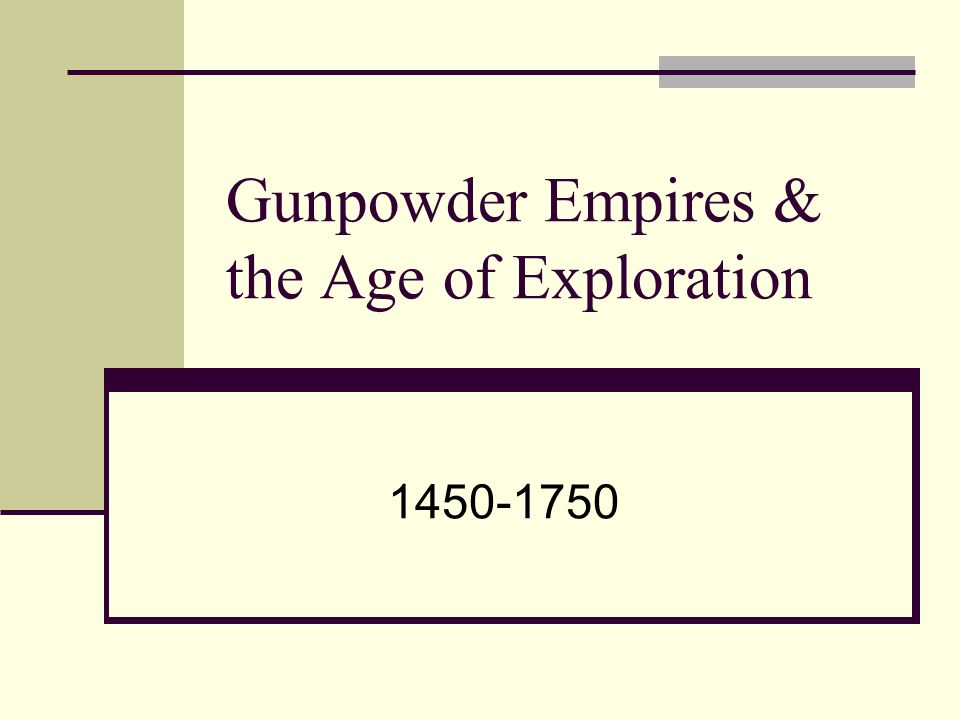 Gunpowder Empires & the Age of Exploration