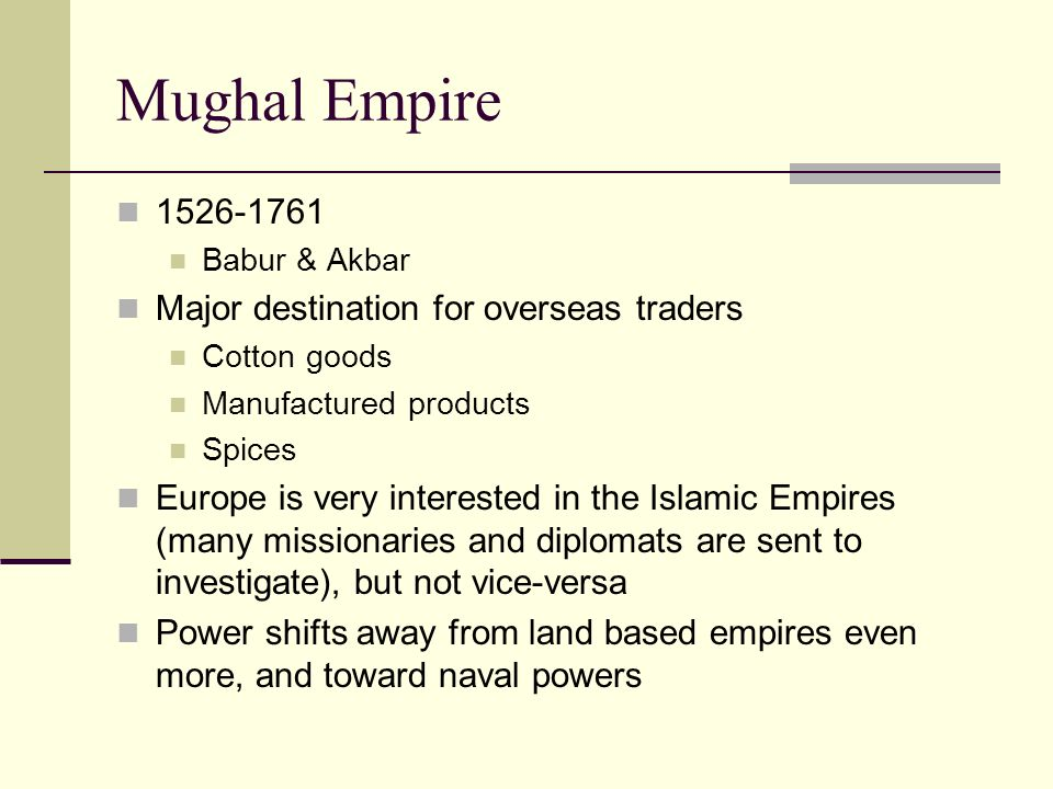 Mughal Empire 1526-1761 Major destination for overseas traders