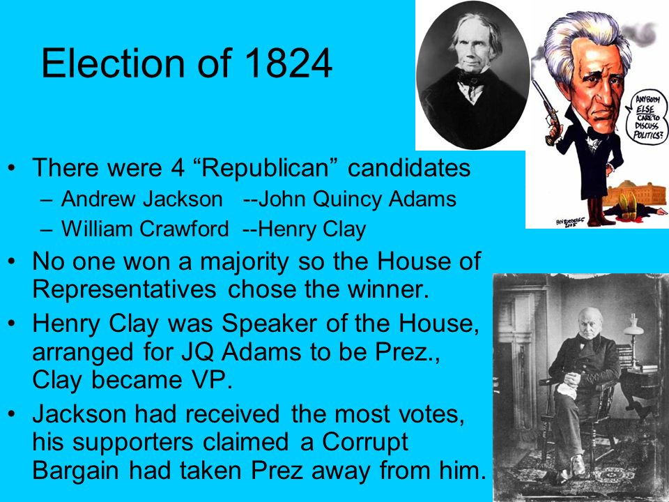 Election of 1824 There were 4 Republican candidates