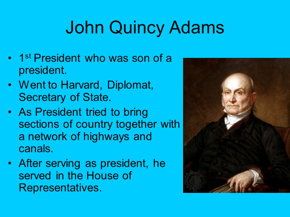 John Quincy Adams 1st President who was son of a president.