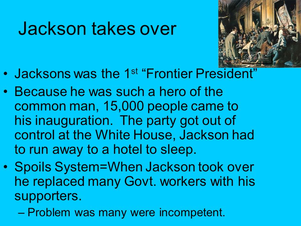 Jackson takes over Jacksons was the 1st Frontier President