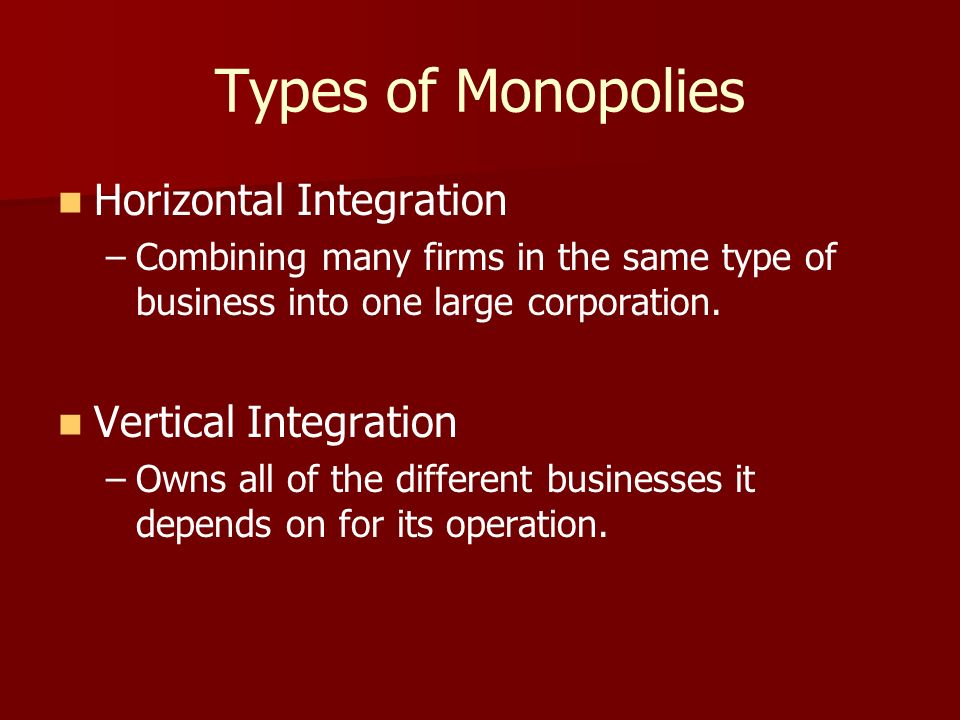 Types of Monopolies Horizontal Integration Vertical Integration