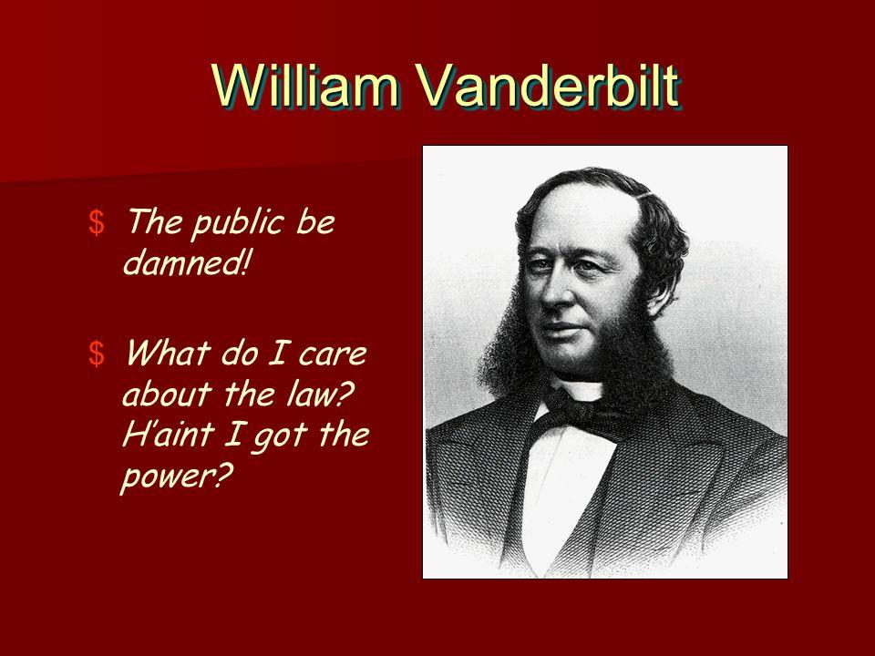 William Vanderbilt The public be damned!