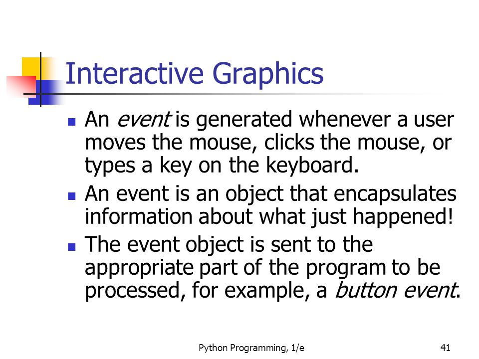 Interactive Graphics An event is generated whenever a user moves the mouse, clicks the mouse, or types a key on the keyboard.