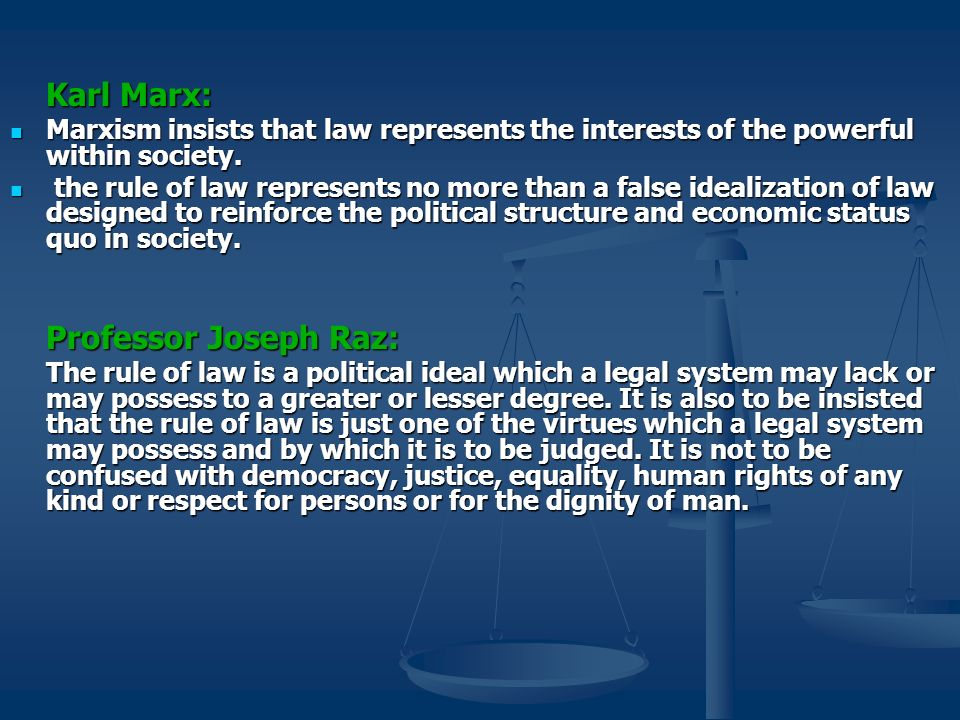 Karl Marx: Marxism insists that law represents the interests of the powerful within society.