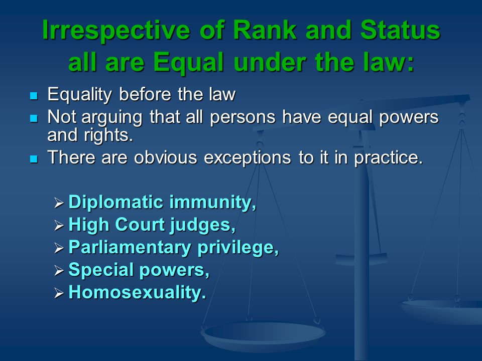Irrespective of Rank and Status all are Equal under the law: