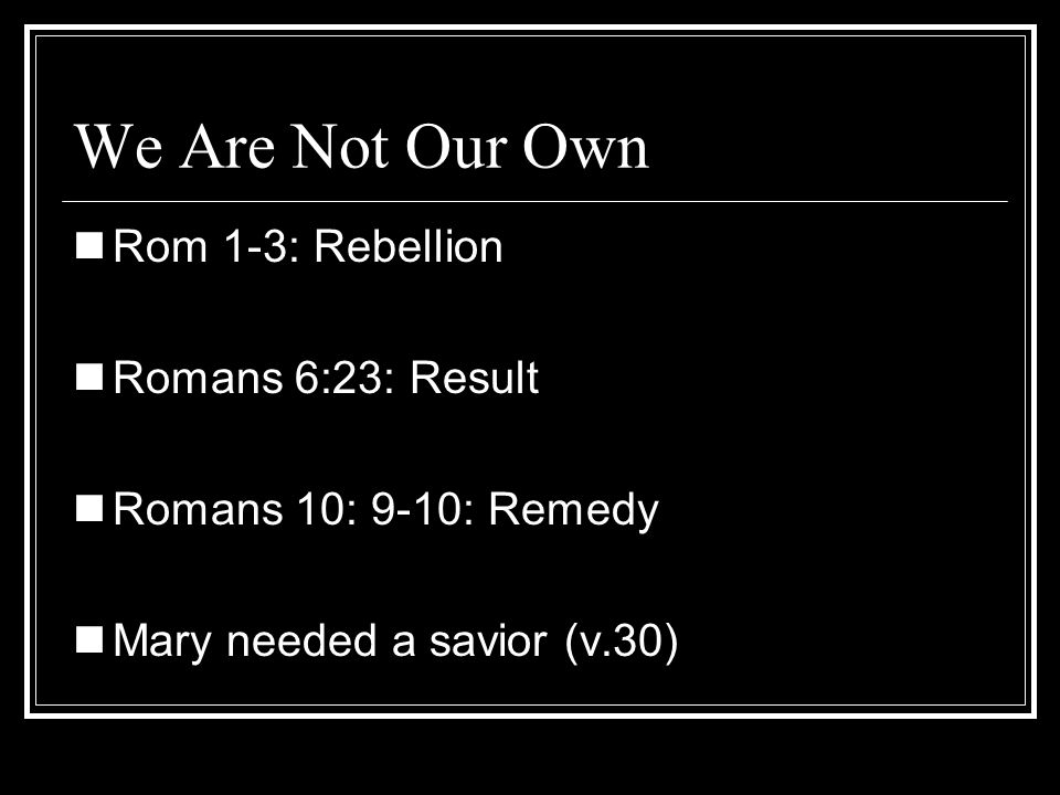 We Are Not Our Own Rom 1-3: Rebellion Romans 6:23: Result