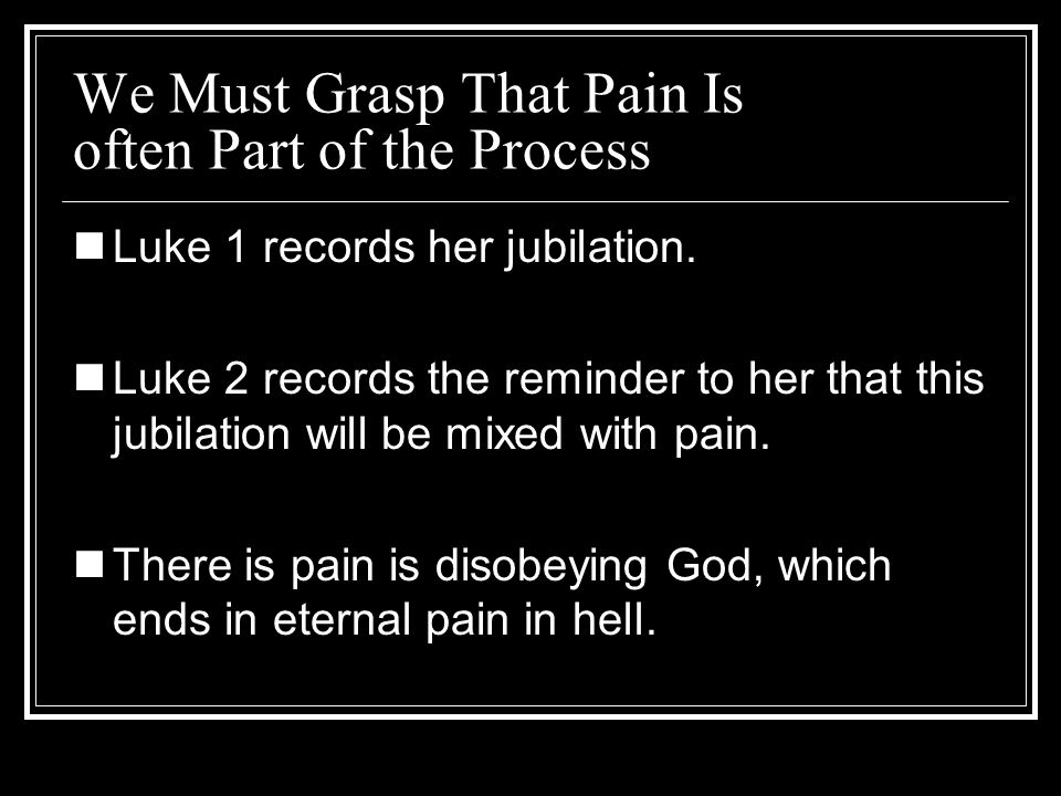 We Must Grasp That Pain Is often Part of the Process