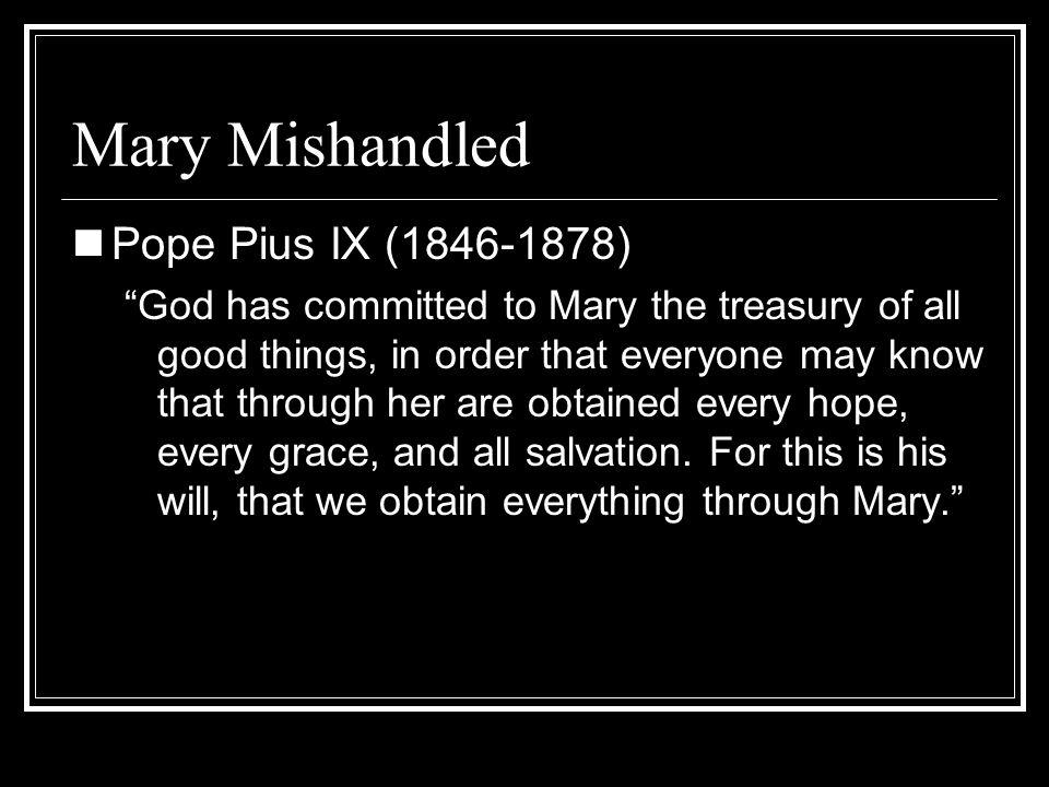 Mary Mishandled Pope Pius IX (1846-1878)