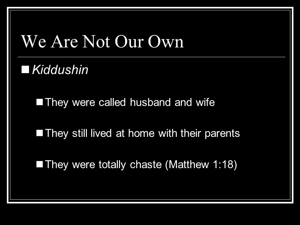 We Are Not Our Own Kiddushin They were called husband and wife
