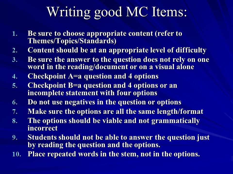 Writing good MC Items: Be sure to choose appropriate content (refer to Themes/Topics/Standards)