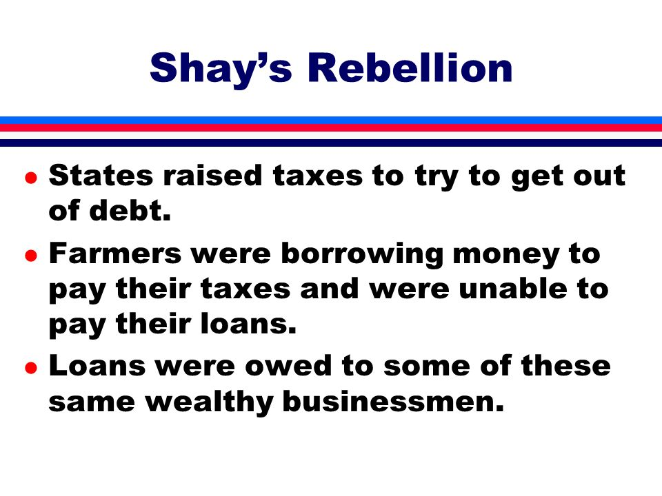 Shay's Rebellion States raised taxes to try to get out of debt.