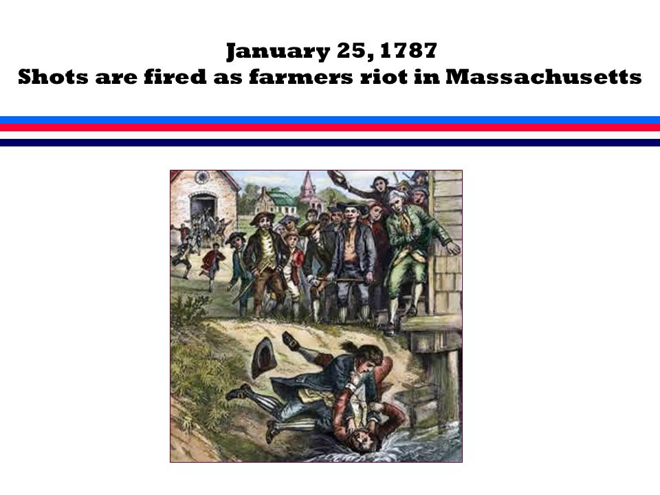 January 25, 1787 Shots are fired as farmers riot in Massachusetts