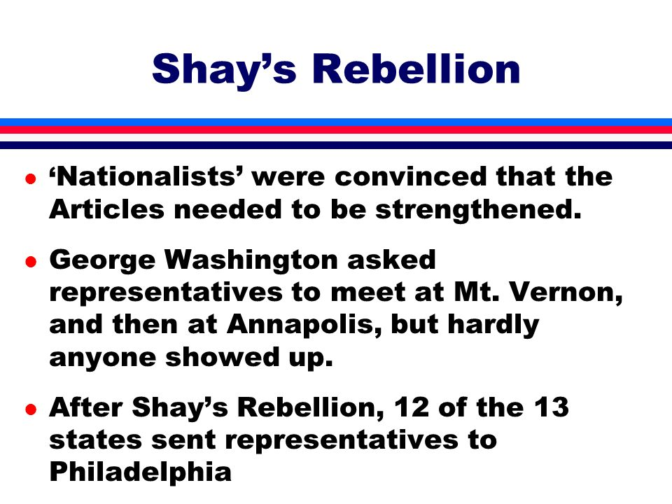 Shay's Rebellion 'Nationalists' were convinced that the Articles needed to be strengthened.