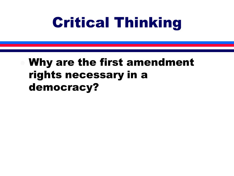 Critical Thinking Why are the first amendment rights necessary in a democracy