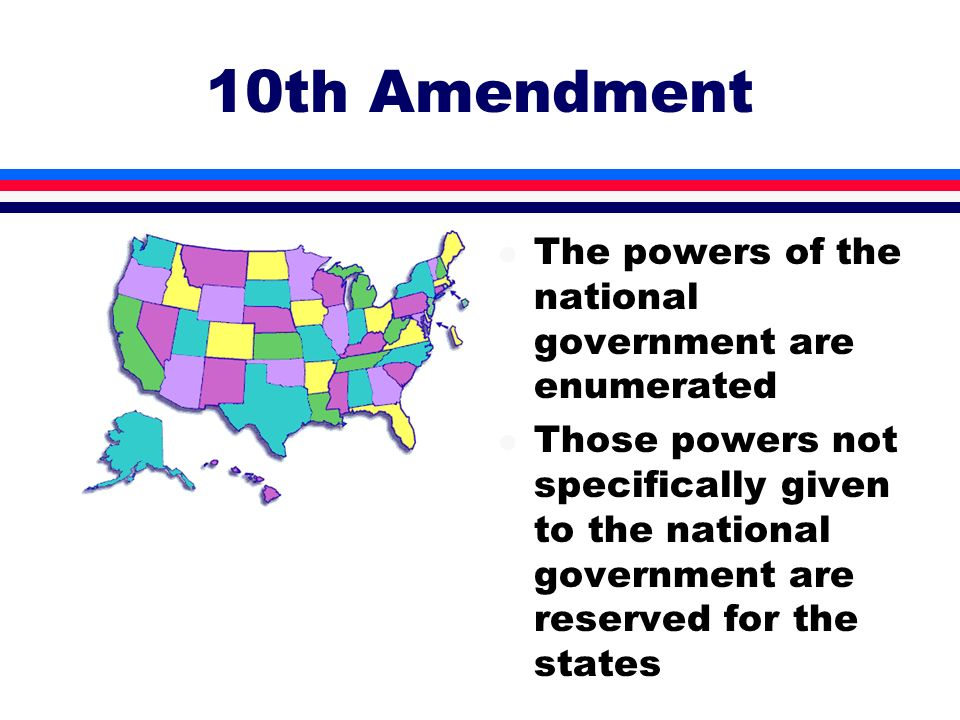 10th Amendment The powers of the national government are enumerated