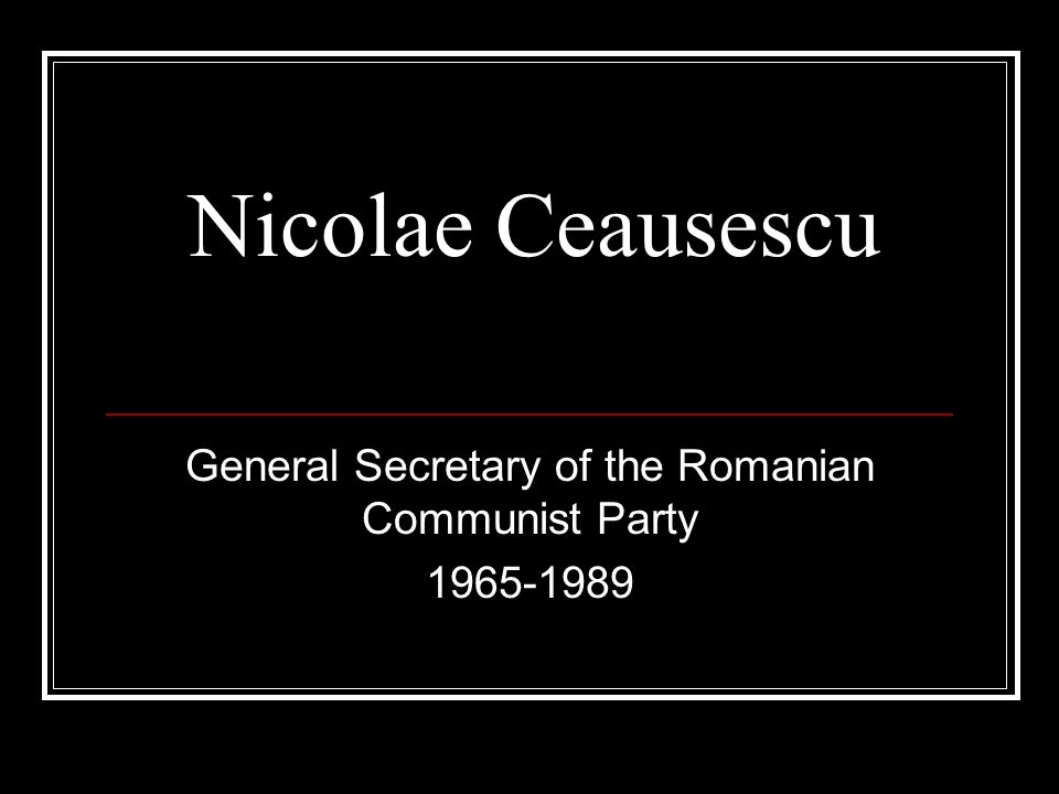 General Secretary of the Romanian Communist Party 1965-1989