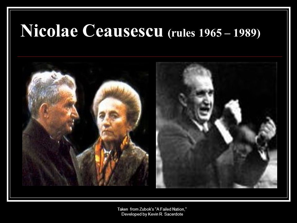 Nicolae Ceausescu (rules 1965 – 1989)