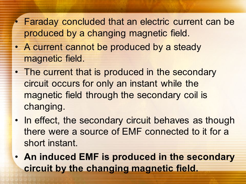 Faraday concluded that an electric current can be produced by a changing magnetic field.