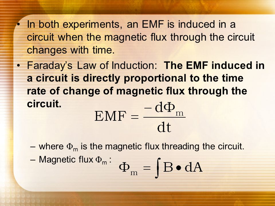 In both experiments, an EMF is induced in a circuit when the magnetic flux through the circuit changes with time.