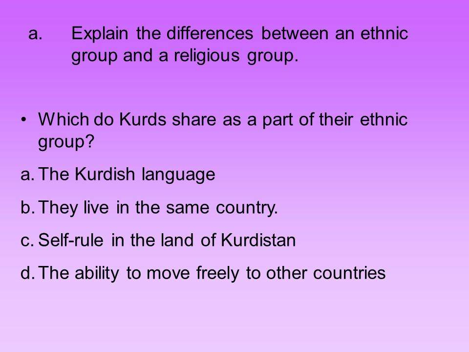 Explain the differences between an ethnic group and a religious group.