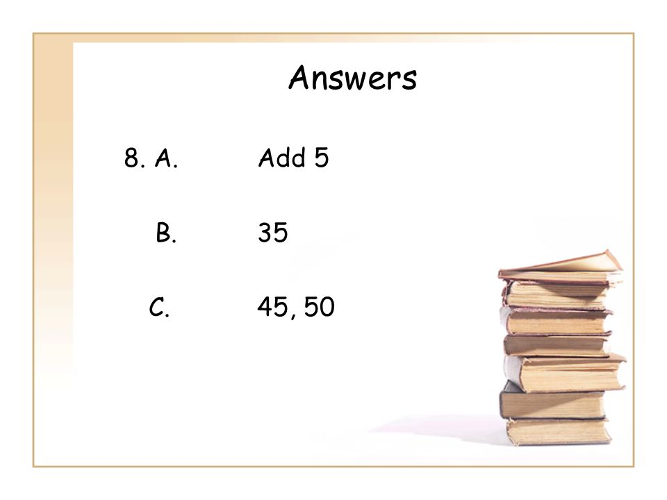 Answers 8. A. Add 5 B. 35 C. 45, 50
