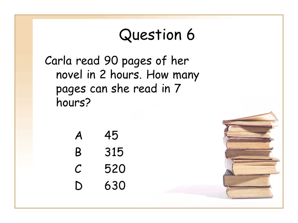 Question 6 Carla read 90 pages of her novel in 2 hours.
