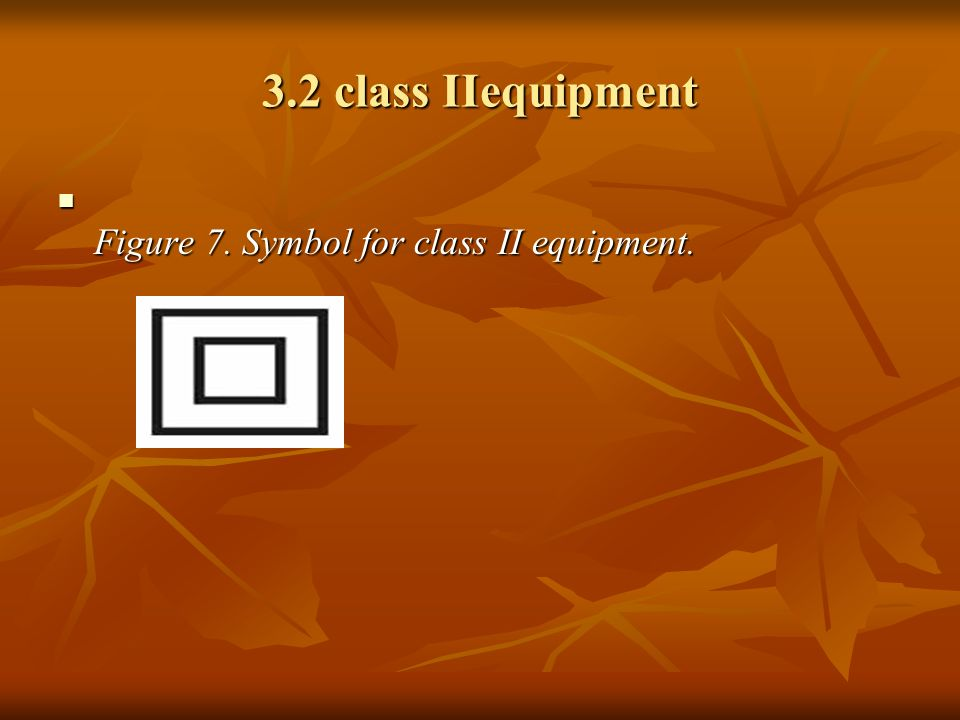 3.2 class IIequipment Figure 7. Symbol for class II equipment.