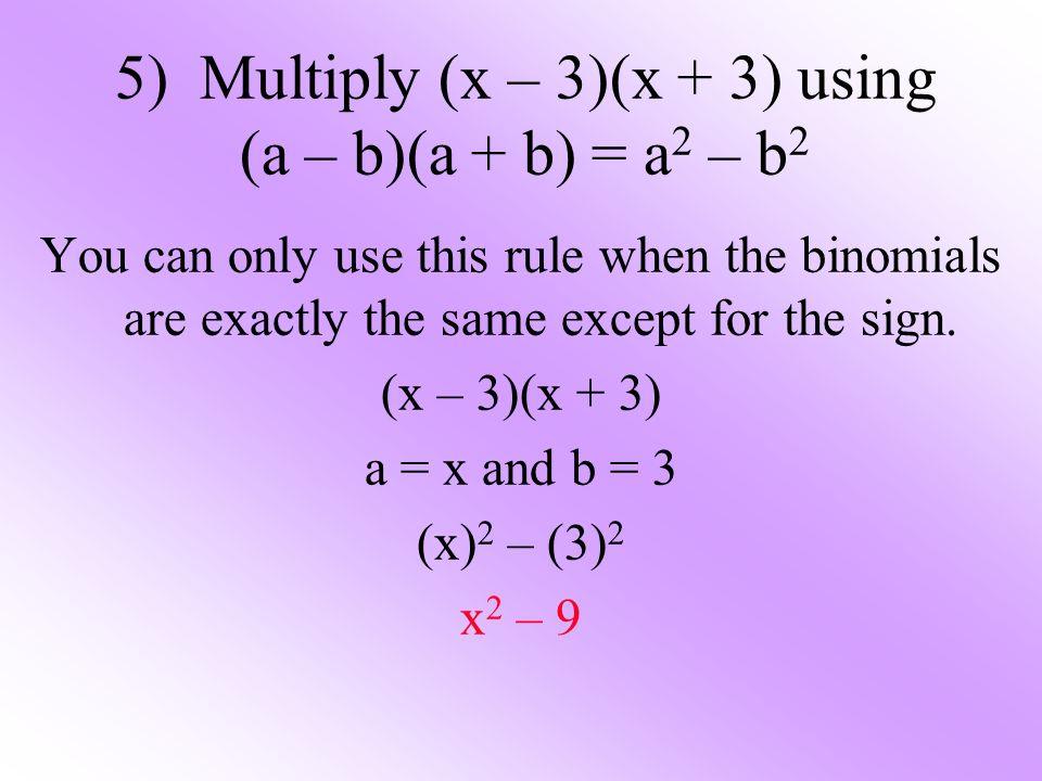 5) Multiply (x – 3)(x + 3) using (a – b)(a + b) = a2 – b2
