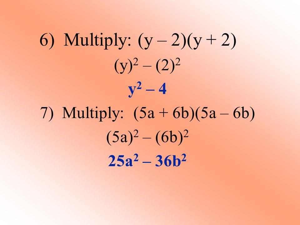 7) Multiply: (5a + 6b)(5a – 6b)