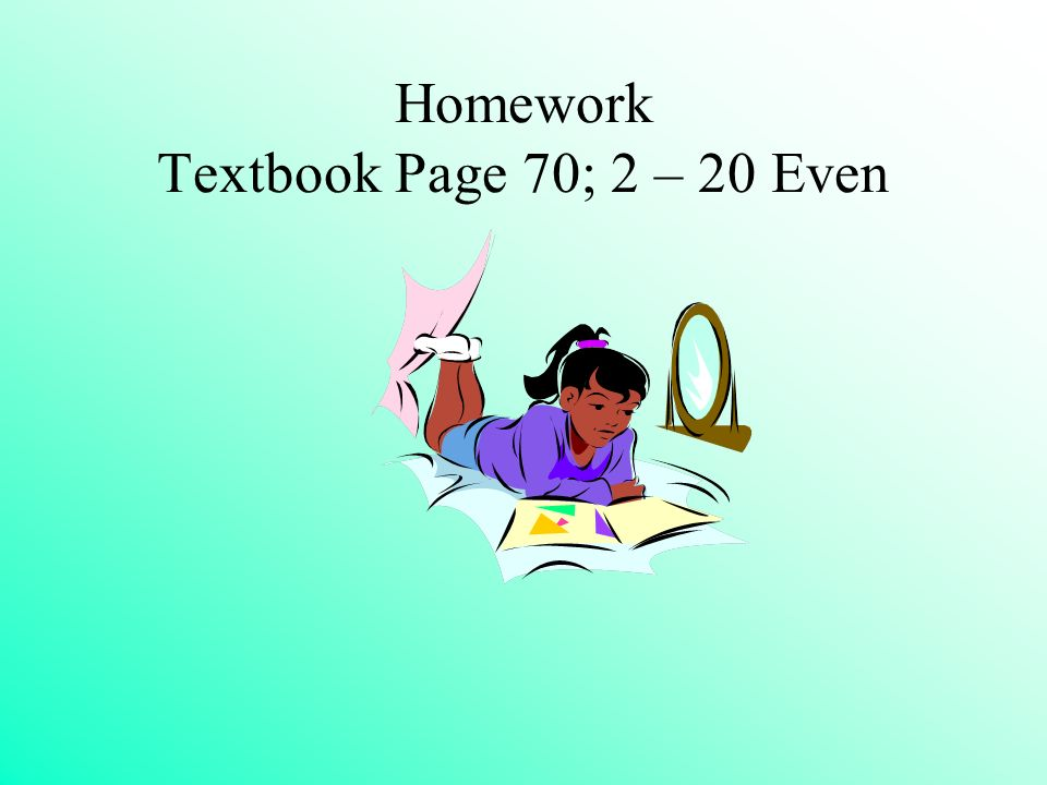 Homework Textbook Page 70; 2 – 20 Even
