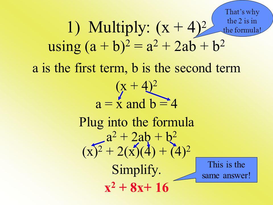 1) Multiply: (x + 4)2 using (a + b)2 = a2 + 2ab + b2