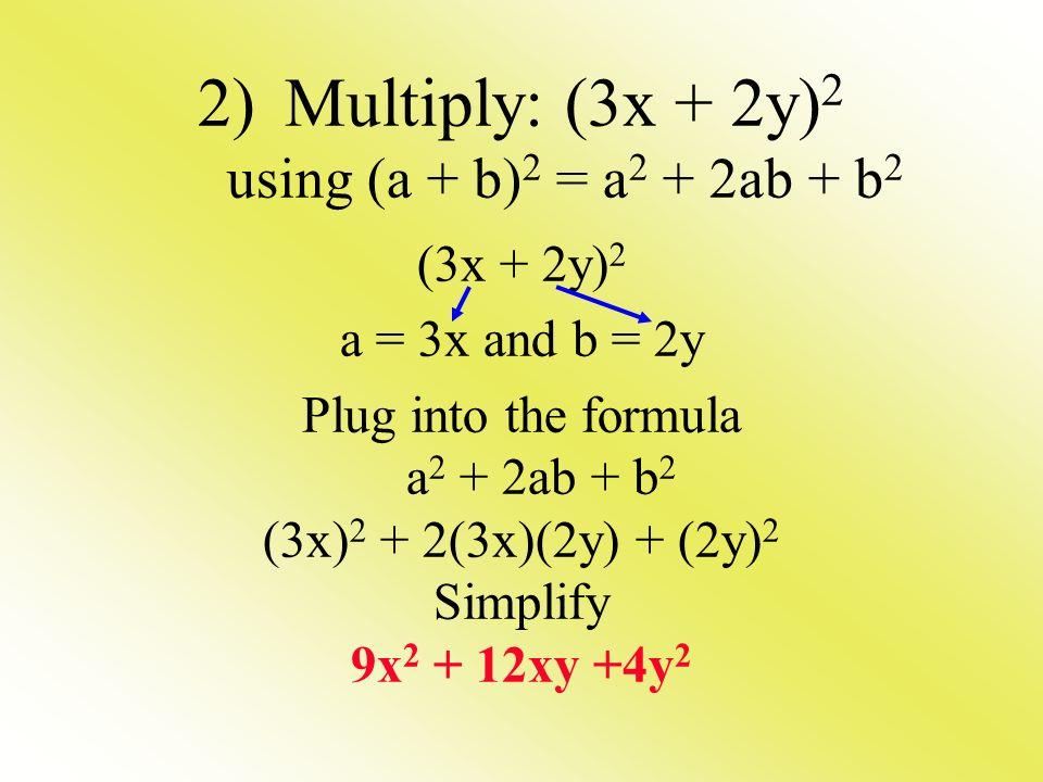 2) Multiply: (3x + 2y)2 using (a + b)2 = a2 + 2ab + b2