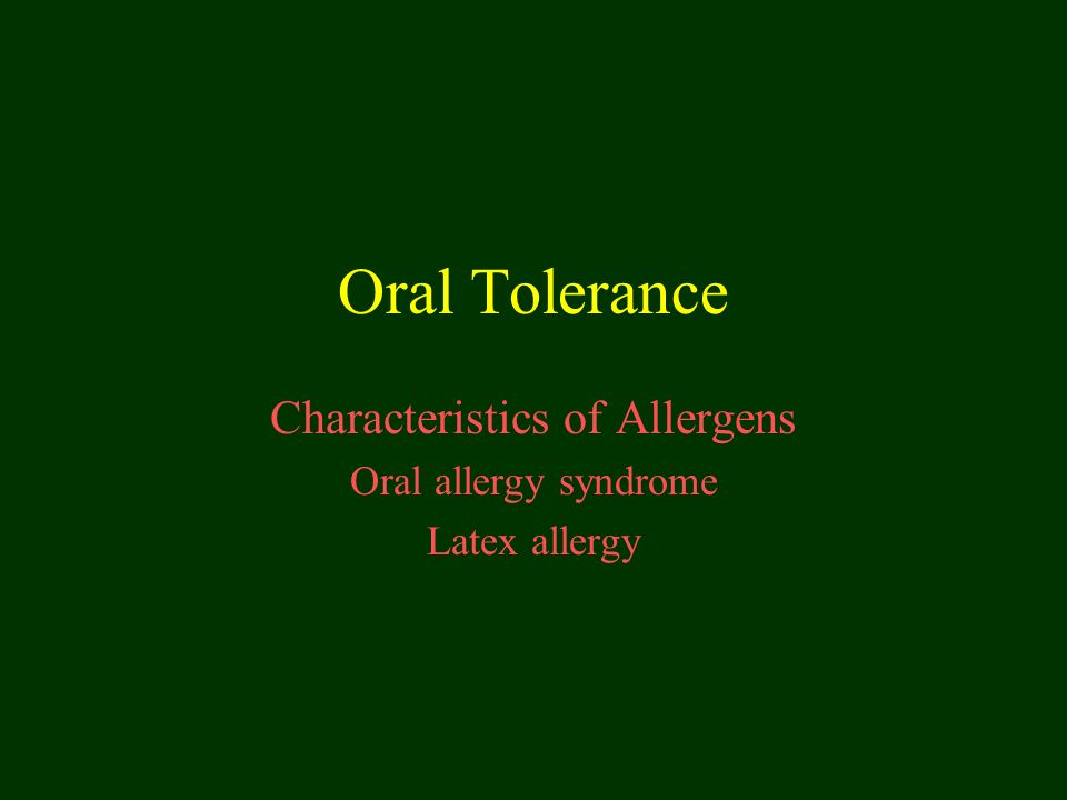 Characteristics of Allergens Oral allergy syndrome Latex allergy