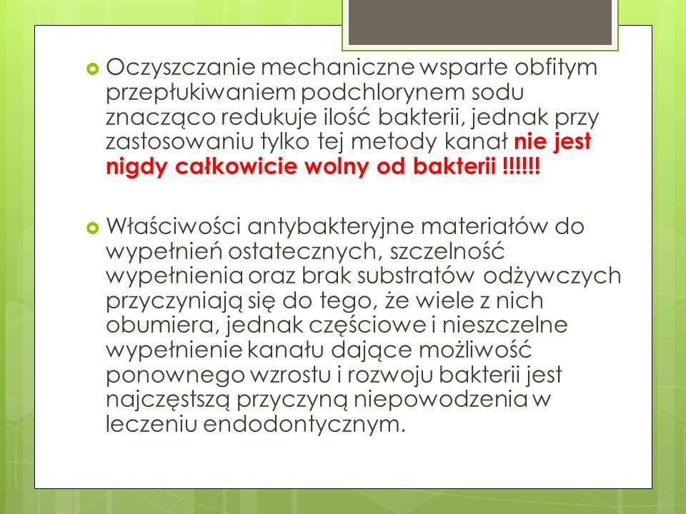 Oczyszczanie mechaniczne wsparte obfitym przepłukiwaniem podchlorynem sodu znacząco redukuje ilość bakterii, jednak przy zastosowaniu tylko tej metody kanał nie jest nigdy całkowicie wolny od bakterii !!!!!!