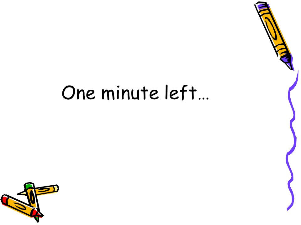 One minute left…