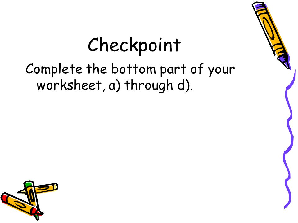 Checkpoint Complete the bottom part of your worksheet, a) through d).