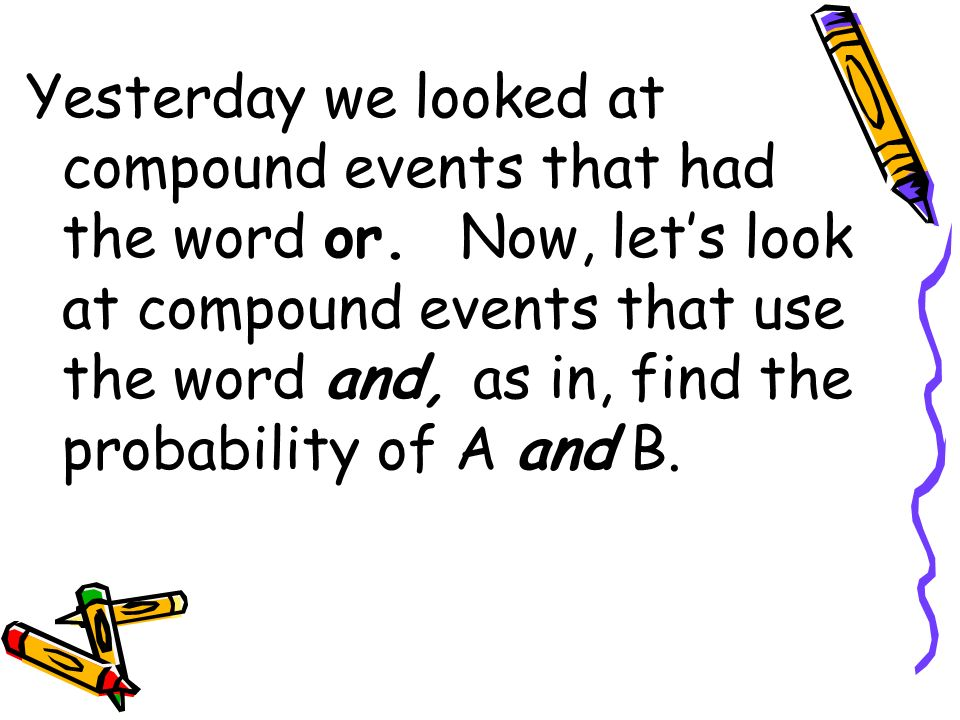 Yesterday we looked at compound events that had the word or