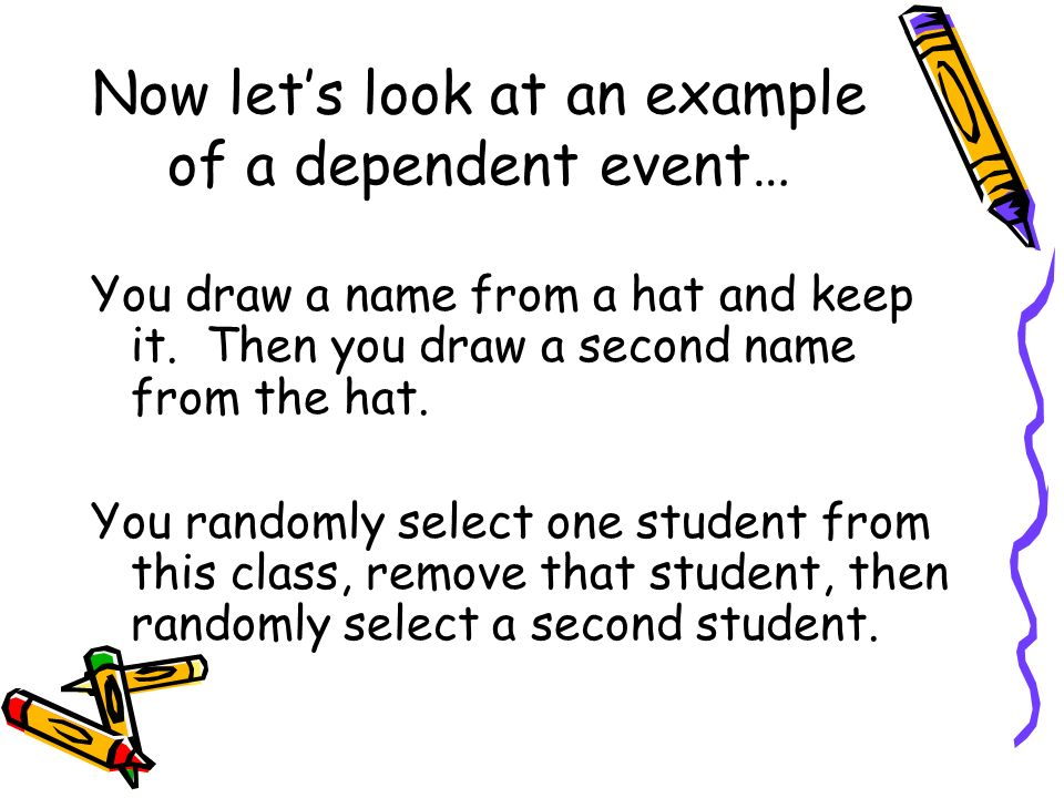 Now let's look at an example of a dependent event…