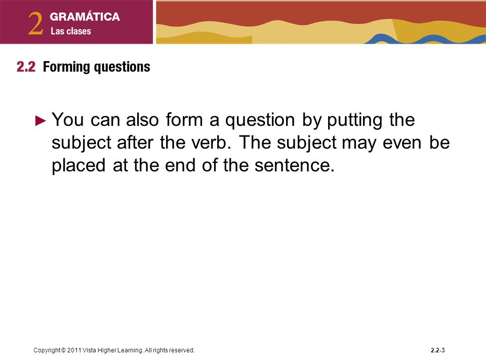 You can also form a question by putting the subject after the verb